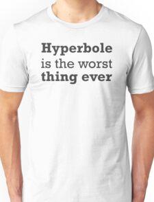 Hyperbole is the worst thing ever Unisex T-Shirt