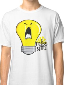 Funny I miss you crying incandescent light bulb Classic T-Shirt