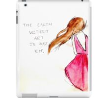 'The Earth Without Art is Just Eh' iPad Case/Skin
