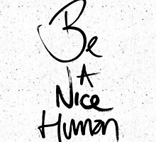 """Be a Nice Human"" Typography Design by Blkstrawberry"