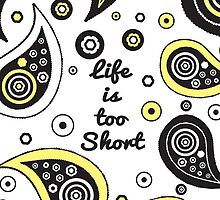 """Life is Too Short"" Paisley Typography by Blkstrawberry"