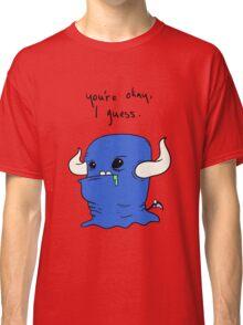 You're okay, I guess.  Classic T-Shirt