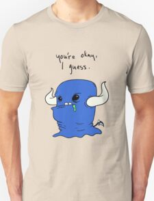 You're okay, I guess.  Unisex T-Shirt