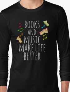 books and music make life better Long Sleeve T-Shirt