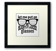 IT Crowd Inspired - Moss - Slightly Larger Glasses - Nerd Humor - Sitcom Quotes Framed Print