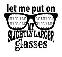 IT Crowd Inspired - Moss - Slightly Larger Glasses - Nerd Humor - Sitcom Quotes Photographic Print