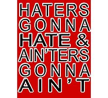 Haters Gonna Hate & Ain'ter Gonna Ain't Photographic Print