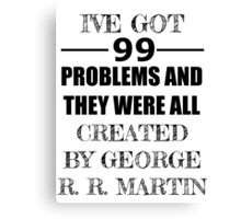 99 Problems, All Created by George R. R. Martin Canvas Print