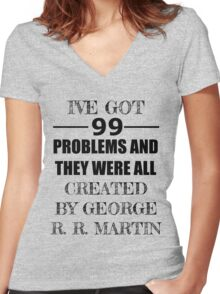99 Problems, All Created by George R. R. Martin Women's Fitted V-Neck T-Shirt