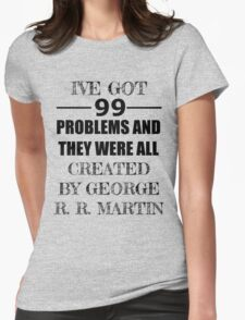 99 Problems, All Created by George R. R. Martin Womens Fitted T-Shirt