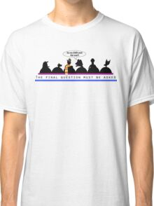 The Final Question  Classic T-Shirt