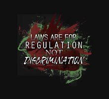 Laws are for Regulation Not Discrimination Unisex T-Shirt