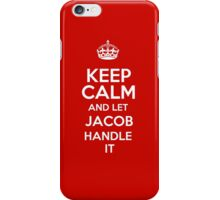 Keep calm and let Jacob handle it! iPhone Case/Skin