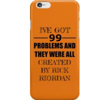 99 Problems, All Created by Rick Riordan iPhone Case/Skin