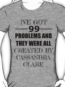 99 Problems, All Created by Cassandra Clare T-Shirt
