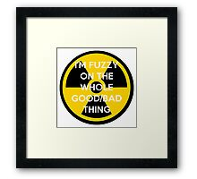 I'm Fuzzy On The Whole Good/Bad Thing Framed Print