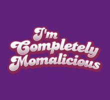 I'm completely MOMALICIOUS! (mom mother funny design) by jazzydevil