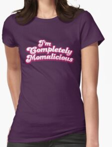 I'm completely MOMALICIOUS! (mom mother funny design) T-Shirt