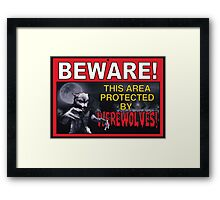 BEWARE! This Area/Person Protected By WEREWOLVES! Framed Print