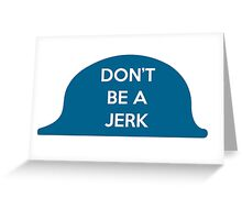 Don't Be A Jerk Greeting Card
