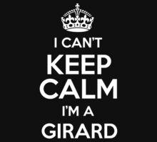 I can't keep calm I'm a Girard by keepingcalm