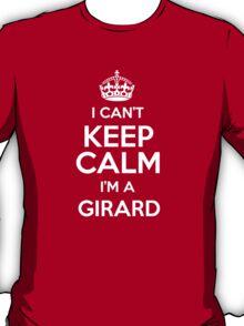 I can't keep calm I'm a Girard T-Shirt