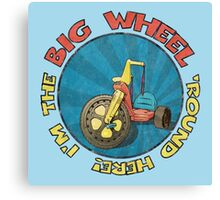 I'm the BIG WHEEL 'round here! (light blue) Canvas Print