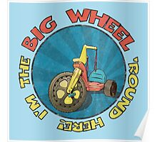 I'm the BIG WHEEL 'round here! (light blue) Poster