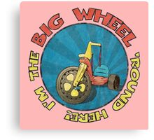 I'm the BIG WHEEL 'round here! (pink) Canvas Print
