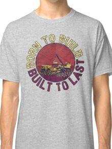 Born to Build  Classic T-Shirt