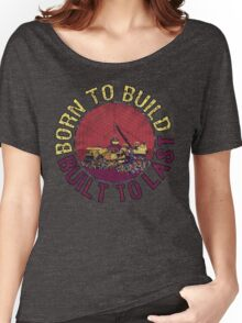 Born to Build  Women's Relaxed Fit T-Shirt
