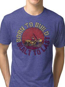 Born to Build  Tri-blend T-Shirt