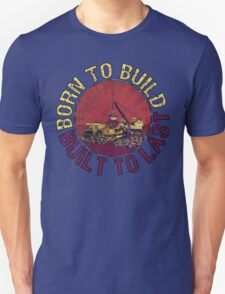 Born to Build  Unisex T-Shirt