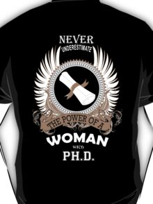 Never underestimate the power of a Woman with PH.D. Doctorate Gift T-Shirt