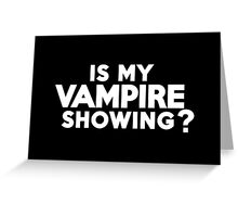 Is my vampire showing? Greeting Card