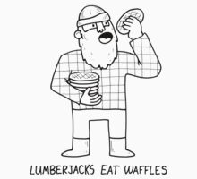 Lumberjacks Eat Waffles - Historical fact by DiabolickalPLAN