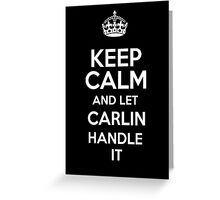 Keep calm and let Carlin handle it! Greeting Card
