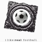 i like REAL football. by mojdeh