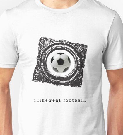 i like REAL football. Unisex T-Shirt
