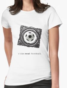 i like REAL football. Womens Fitted T-Shirt