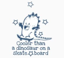 Cooler than a dinosaur on a skateboard by Amy-lee Foley