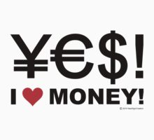 Yes! I love money!  by NewSignCreation