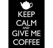 Keep Calm And Give Me Coffee - Tshirts & Hoodies Photographic Print