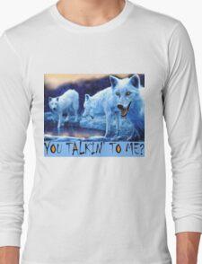 You Talkin, To Me? Long Sleeve T-Shirt