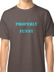 Properly funny too Classic T-Shirt