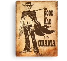 The Good, The Bad & The Obama Canvas Print