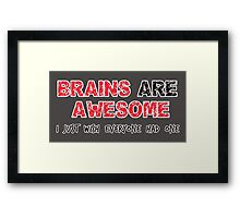 Brains are Awesome! Framed Print