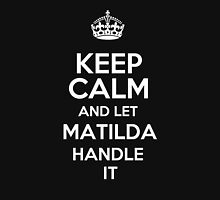 Keep calm and let Matilda handle it! T-Shirt