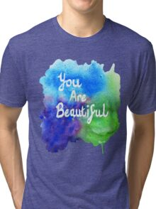 You Are Beautiful Watercolor Splash Tri-blend T-Shirt