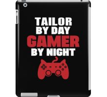 Tailor by day gamer by night iPad Case/Skin